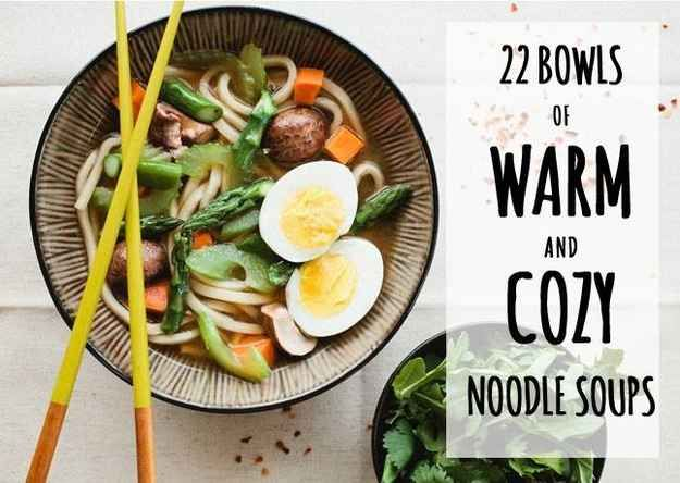 22 Bowls Of Warm And Cozy Noodle Soup