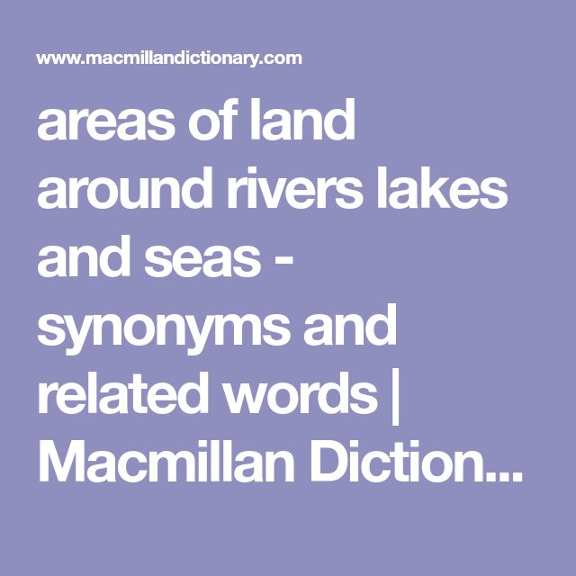 areas of land around rivers lakes and seas - synonyms and related words | Macmillan Dictionary