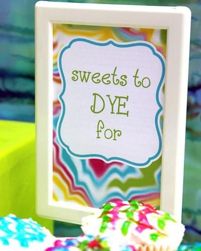 sweets table sign- get it? Tye dye...dye for? Funny !