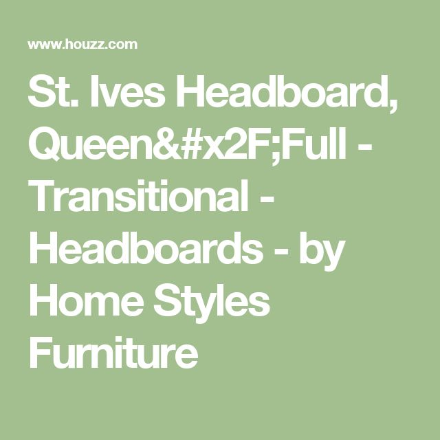 St. Ives Headboard, Queen/Full - Transitional - Headboards - by Home Styles Furniture