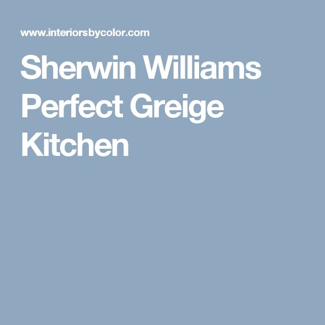 17 best ideas about sherwin williams perfect greige on for Perfect kitchen colours