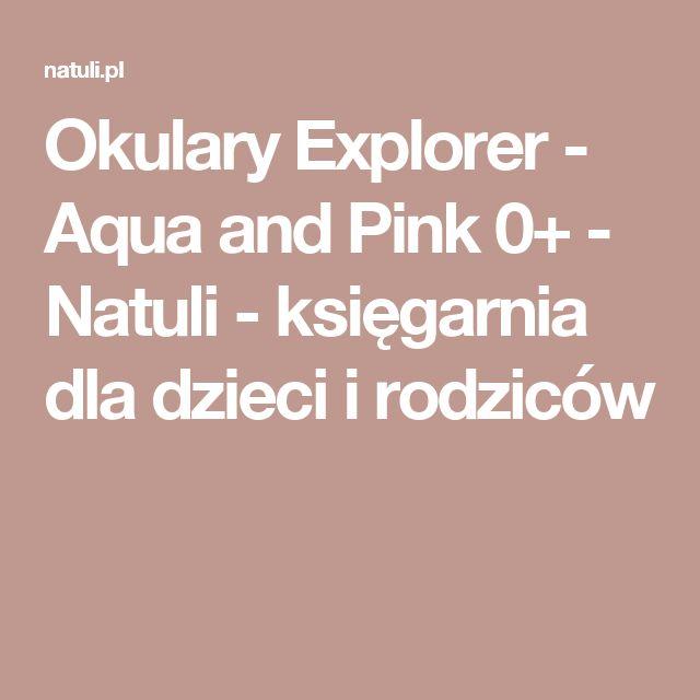 Okulary Explorer - Aqua and Pink 0+ - Natuli - księgarnia dla dzieci i rodziców