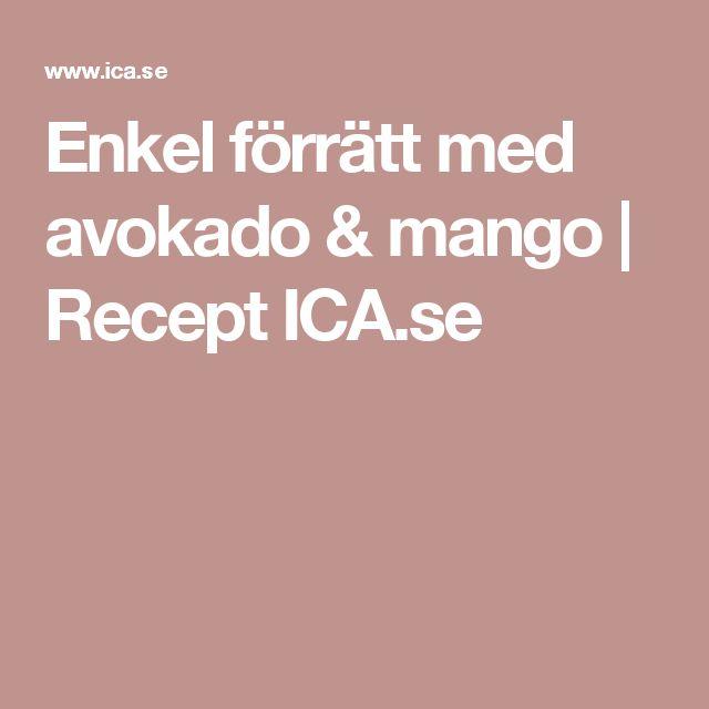 Enkel förrätt med avokado & mango | Recept ICA.se