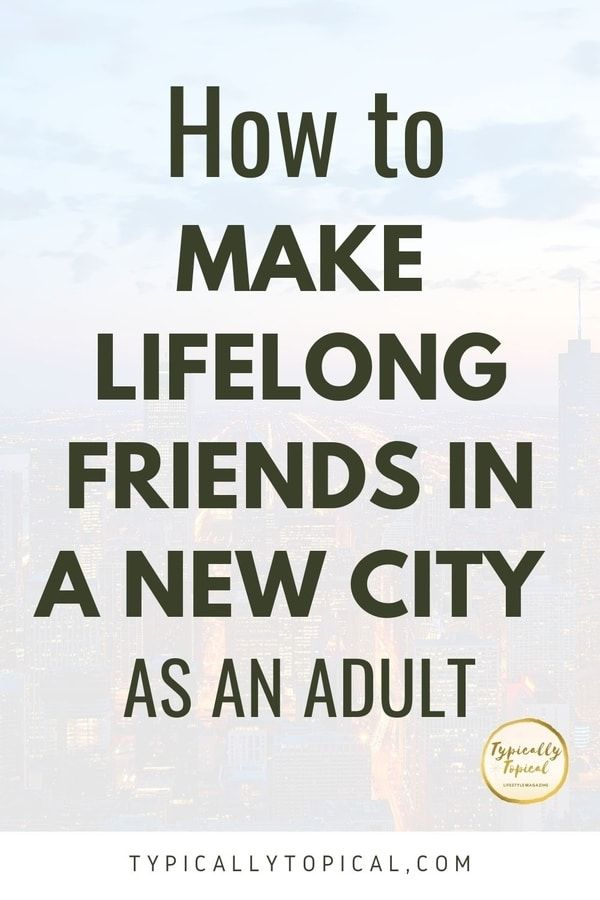 3 Simple Steps How To Make Friends In A New City Typically Topical Making Friends New City Moving To Another State