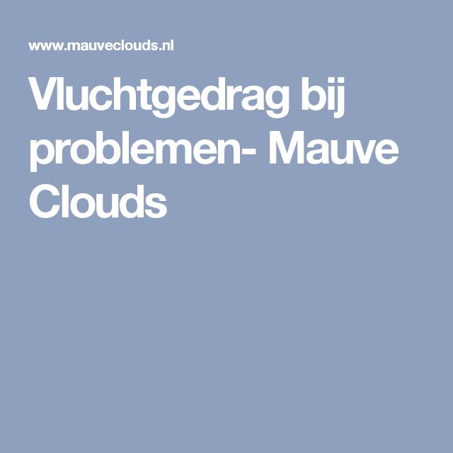 Vluchtgedrag bij problemen- Mauve Clouds