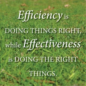 Efficiency is doing things right, while Effectiveness is doing the right things