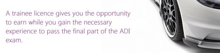You may wish to apply for the ADI trainee licence. This gives you the opportunity to gain experience while you are training.