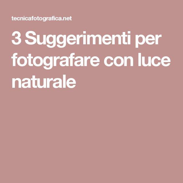 3 Suggerimenti per fotografare con luce naturale