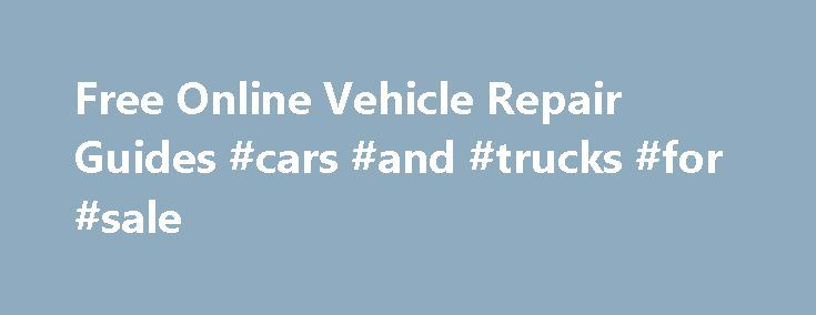 Free Online Vehicle Repair Guides #cars #and #trucks #for #sale http://auto.remmont.com/free-online-vehicle-repair-guides-cars-and-trucks-for-sale/  #www.auto zone.com # AutoZone.com Free Online Vehicle Repair Guides October 17, 2009 Register for AutoZone's FREE Repair Guides Online and you ll receive unlimited access to thousands of pages of repair instructions. The online instruction guides are vehicle-specific and cover a large number of models from 1950 to 2007; all online AutoZone…