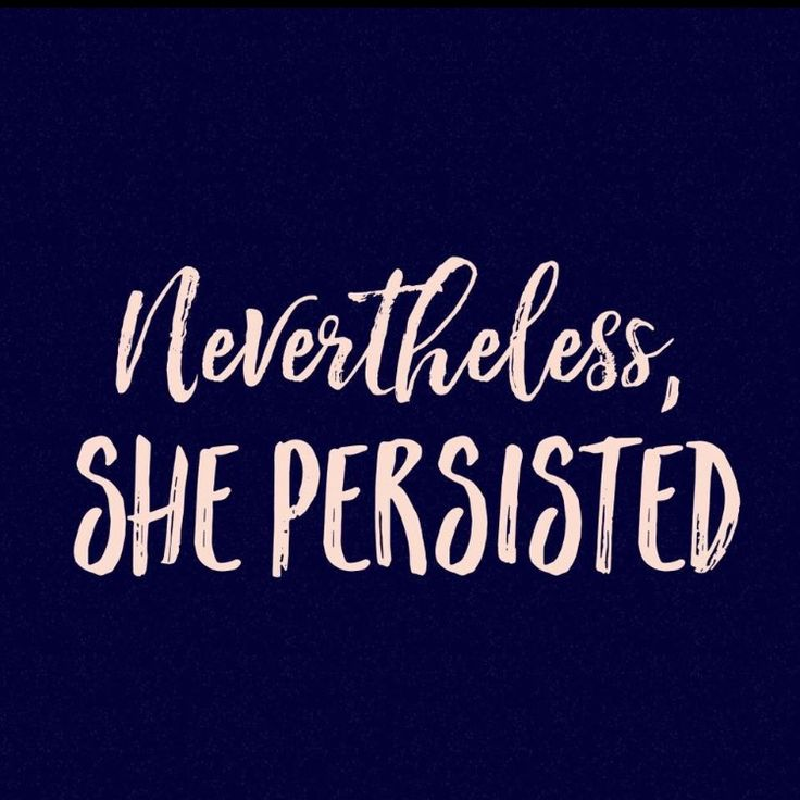 Nevertheless, she persisted: a battlecry for women around the world. Don't let them silence you!