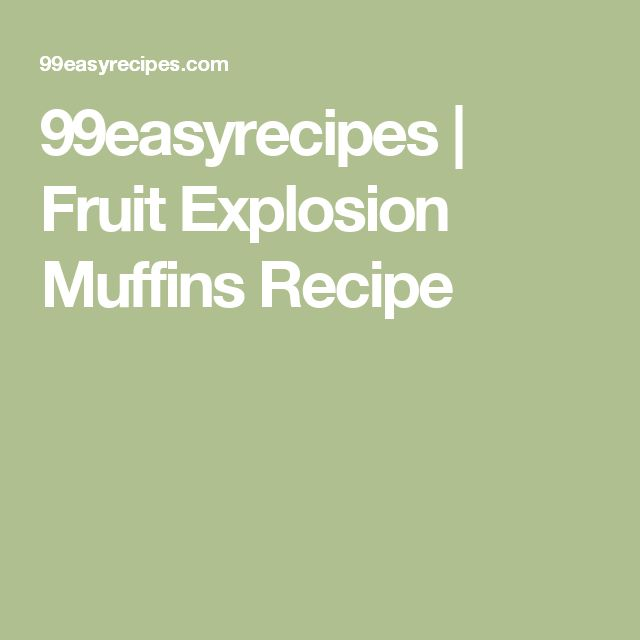 99easyrecipes | Fruit Explosion Muffins Recipe