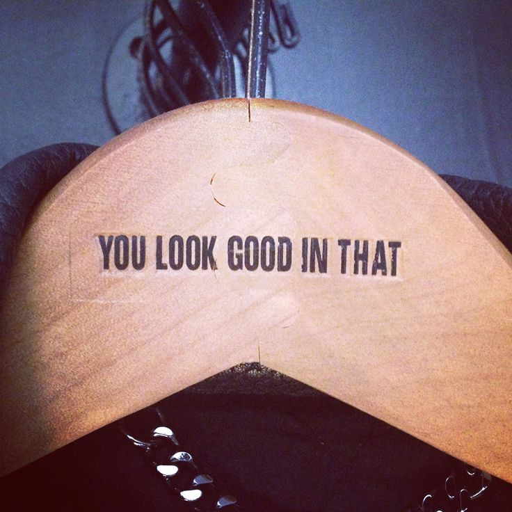 you look good in that - typographic coathanger via VM
