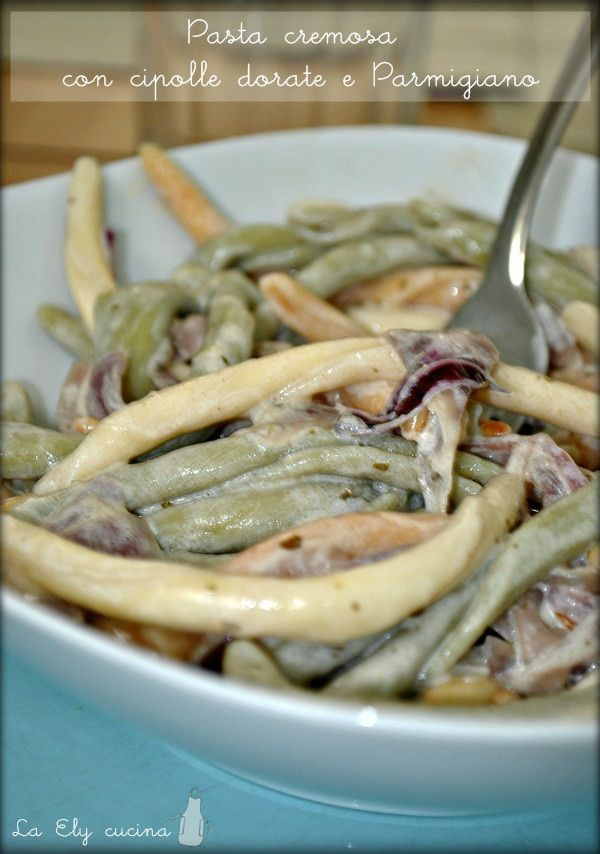 Nella cucina di Ely: Pasta cremosa con cipolle dorate e Parmigiano