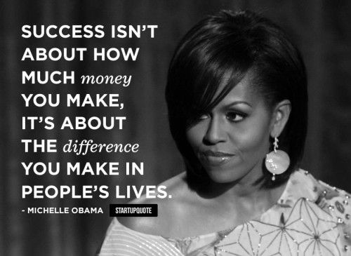 """Success isn't about how much money you make, it's about the difference you make in people's lives"" Michelle Obama #qotd #mondaymotivation #michelleobama"