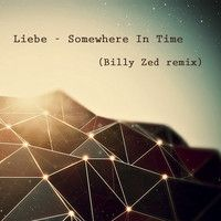 Liebe - Somewhere in time (Billy Zed remix) by Billy Zed on SoundCloud