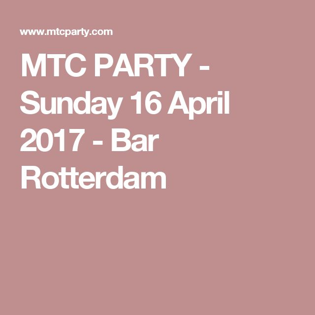 MTC PARTY - Sunday 16 April 2017 - Bar Rotterdam