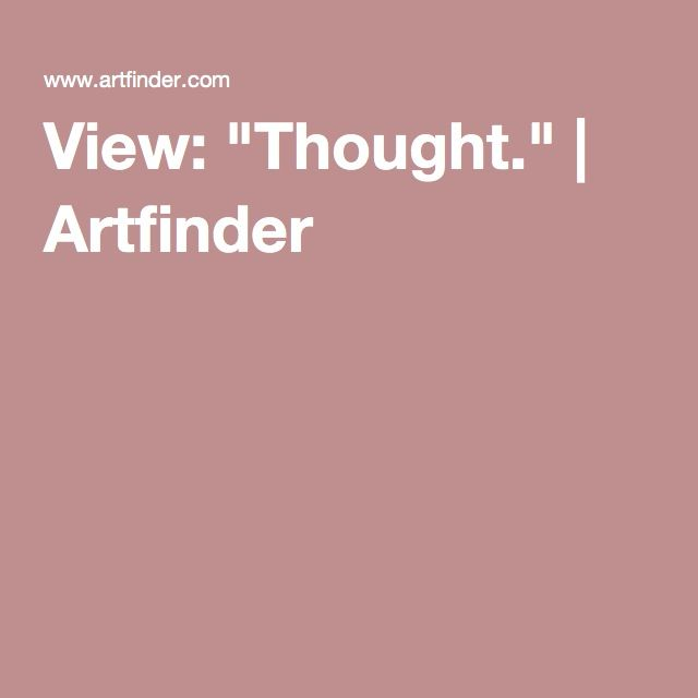 """View: """"Thought."""" 