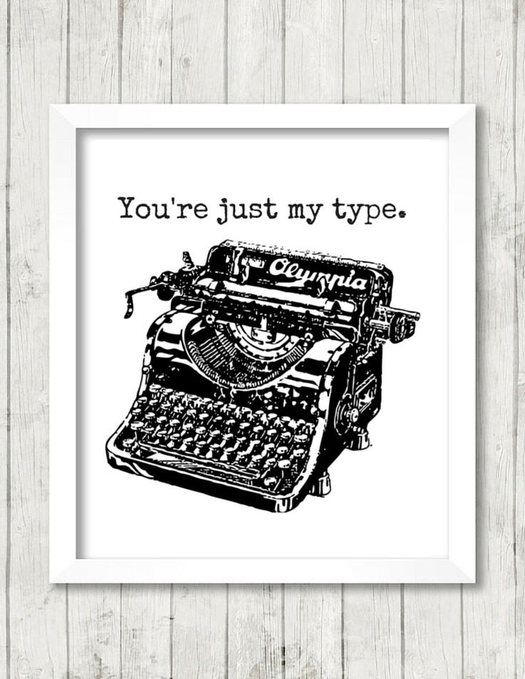 Art Print, You're Just My Type, Typewriter, Vintage, Quote, Typography, Minimalist Art Printable, 8x10, INSTANT DOWNLOAD by BrightAndBonny on Etsy