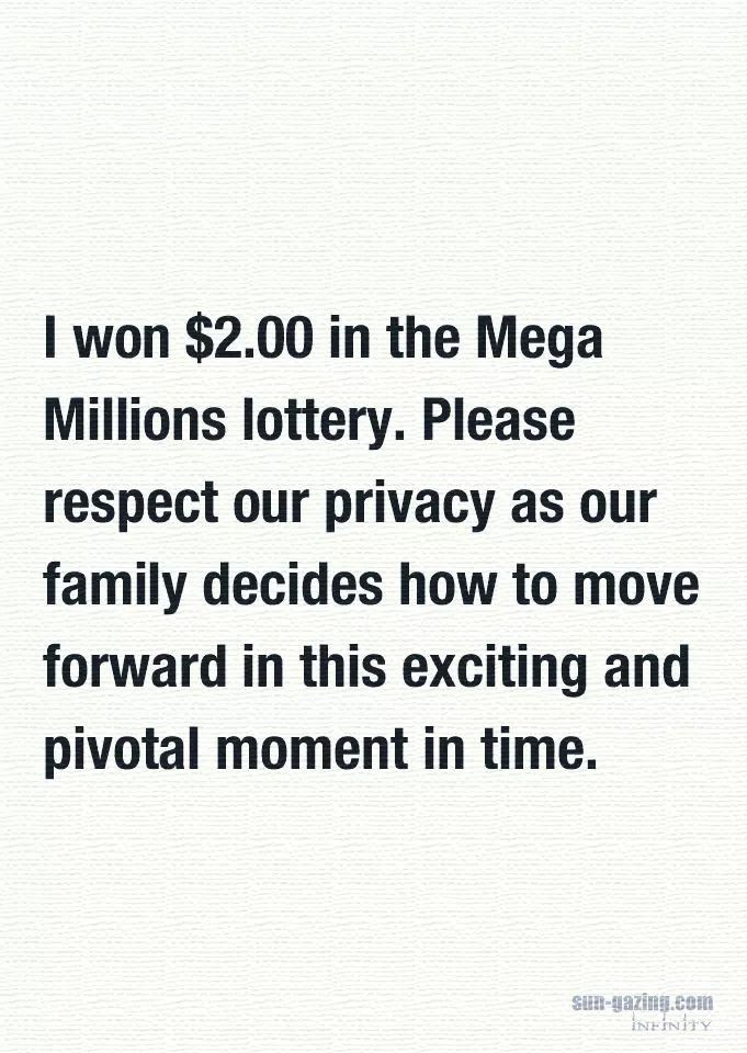 I won $2 00 in the Mega Millions lottery  Please respect our