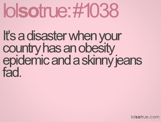 Good point....skinny jeans aren't for everyoneAmen, Introvert Problems, Skinny Jeans, Lol So True, Funny Pictures, Lolsotrue, Funny Stuff, Agree, True Stories