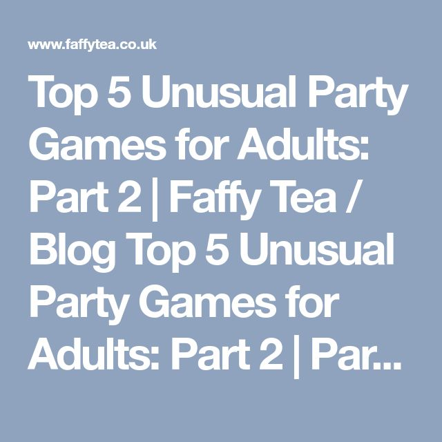 Top 5 Unusual Party Games for Adults: Part 2 | Faffy Tea / Blog Top 5 Unusual Party Games for Adults: Part 2 | Party Printables, Inspiration, Games & Free Stuff