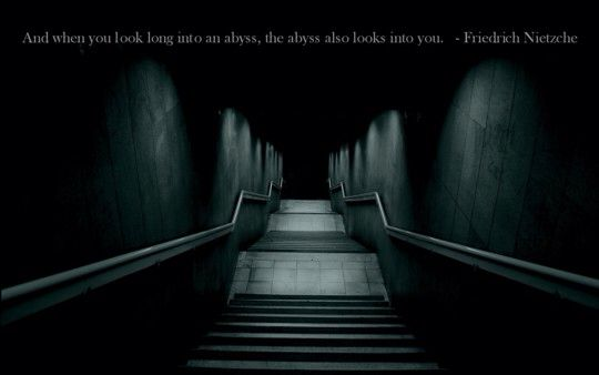 ...the abyss also looks into you...