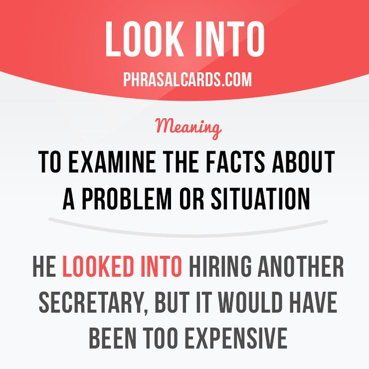 """""""Look into"""" means """"to examine the facts about a problem or situation"""". Example: He looked into hiring another secretary, but it would have been too expensive. Get our apps for learning English: learzing.com"""