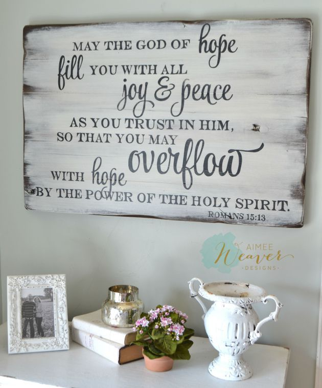 May the God of hope fill you with all joy & peace as you trust in Him, so that you may overflow with hope by the power of the holy spirit. | wood scripture sign by Aimee Weaver Designs