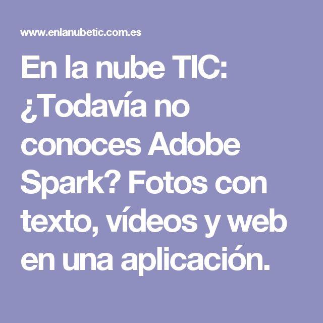 En la nube TIC: ¿Todavía no conoces Adobe Spark? Fotos con texto, vídeos y web en una aplicación.