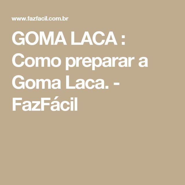GOMA LACA : Como preparar a Goma Laca. - FazFácil