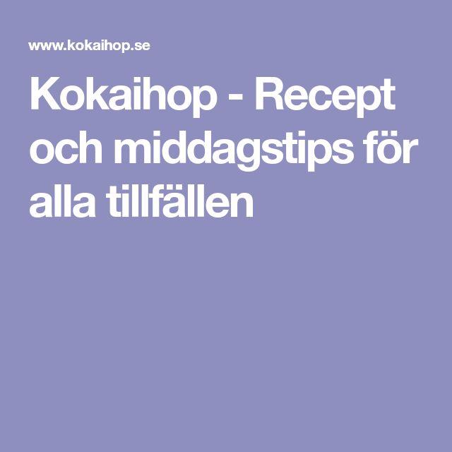 Kokaihop - Recept och middagstips för alla tillfällen