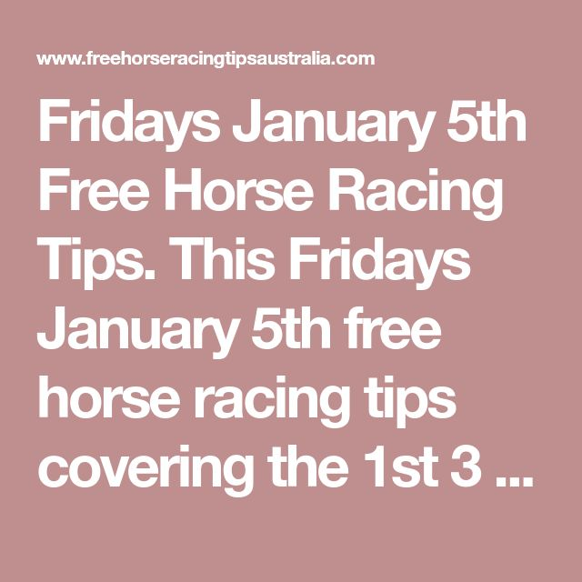 Fridays January 5th Free Horse Racing Tips.  This Fridays January 5th free horse racing tips covering the 1st 3 races everywhere...