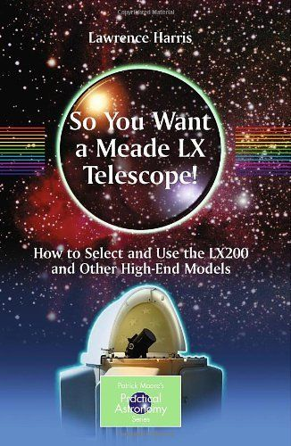So You Want a Meade LX Telescope!: How to Select and Use the LX200 and Other High-End Models (The Patrick Moore Practical Astronomy Series) by Lawrence Harris, http://www.amazon.com/dp/1441917748/ref=cm_sw_r_pi_dp_KqLMtb0Y56XJH