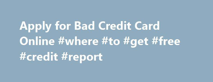 Apply for Bad Credit Card Online #where #to #get #free #credit #report http://credit.remmont.com/apply-for-bad-credit-card-online-where-to-get-free-credit-report/  #apply for credit card bad credit # Find Good Credit Cards for Bad Credit QUESTIONS about cards Q Do store Read More...The post Apply for Bad Credit Card Online #where #to #get #free #credit #report appeared first on Credit.