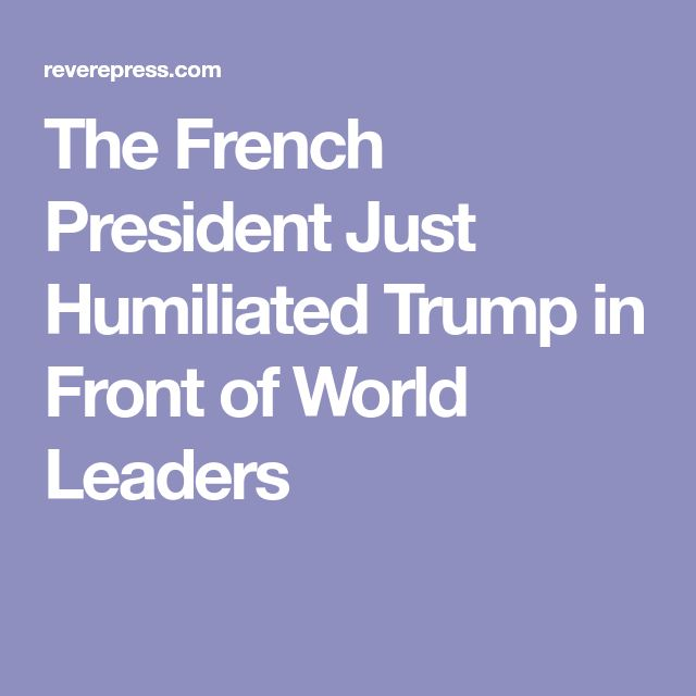 The French President Just Humiliated Trump in Front of World Leaders