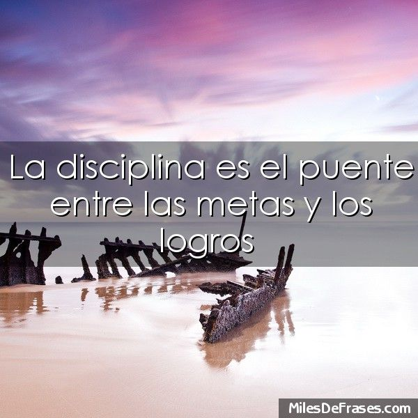 La disciplina es el puente entre las metas y los logros