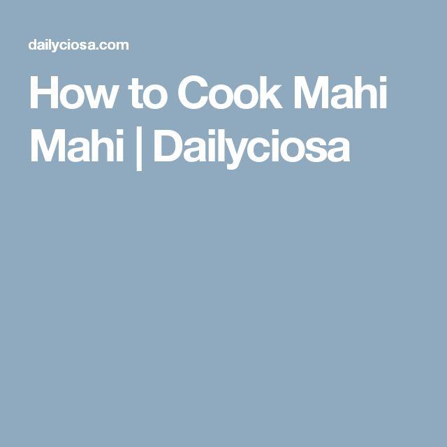 How to Cook Mahi Mahi | Dailyciosa