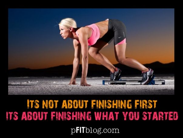 It's not about finishing first, it's about finishing what you stated.Finish, Inspiration Daily, Fit Tips, Motivation Thyself, Workout Motivation, Fit Inspiration, Finding Inspiration, Fit Motivation, Healthy Fit