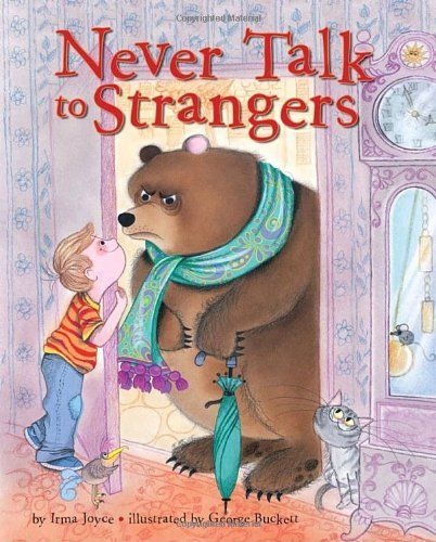 Safety lesson, Never Talk to Strangers by Irma Joyce. Read and reinforce concepts with your child, talk about what a stranger is and give scenarios to child regarding strangers and how to handle them.