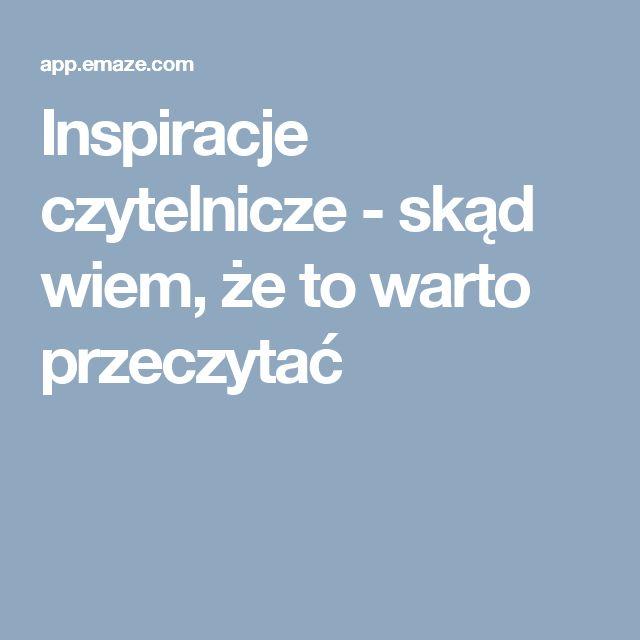 Inspiracje czytelnicze - skąd wiem, że to warto przeczytać