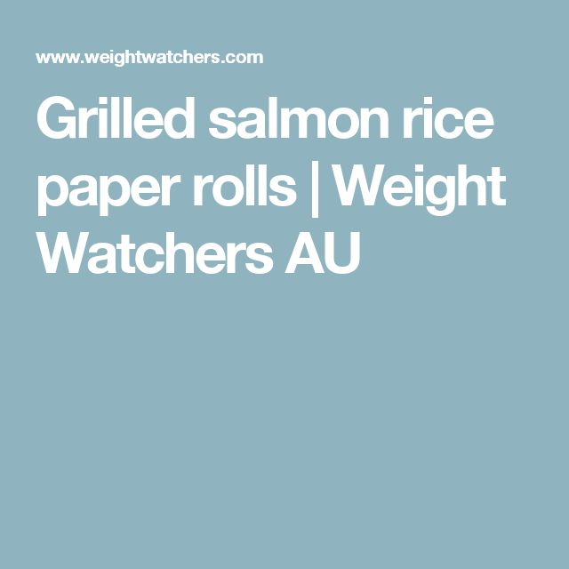 Grilled salmon rice paper rolls | Weight Watchers AU