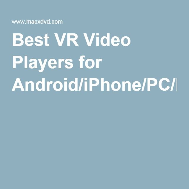 Best VR Video Players for Android/iPhone/PC/Mac