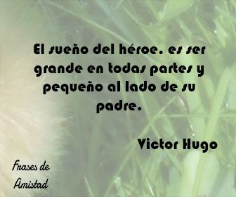 Frases de amistad para el dia del padre de Victor Hugo