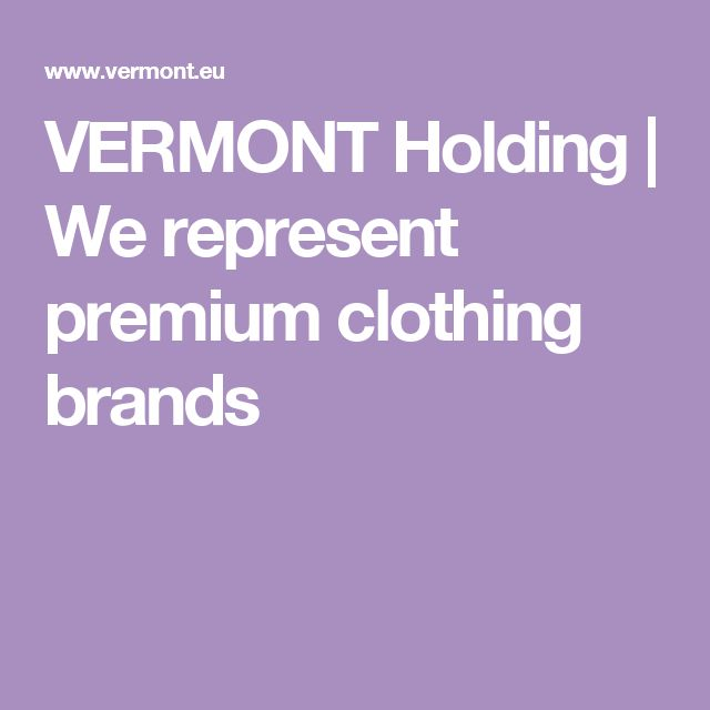 VERMONT Holding | We represent premium clothing brands