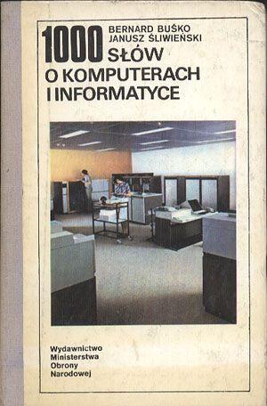 1000 słów o komputerach i informatyce, Bernard Buśko, Janusz Śliwieński, MON, 1987, http://www.antykwariat.nepo.pl/1000-slow-o-komputerach-i-informatyce-bernard-busko-janusz-sliwienski-p-14371.html