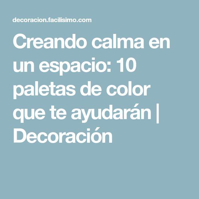 Creando calma en un espacio: 10 paletas de color que te ayudarán | Decoración