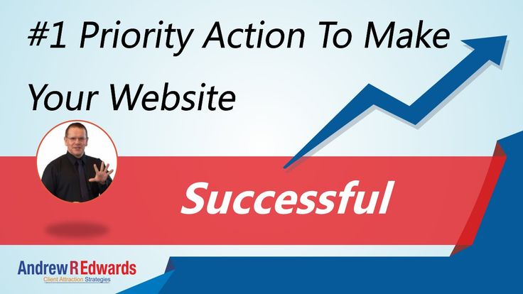 #1 Priority Action to Make Your Website Successful – How to Get Online Leads, and Sales?