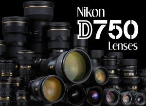 Nikon D750 Recommended Lenses | Nikon D750 FX full frame digital camera
