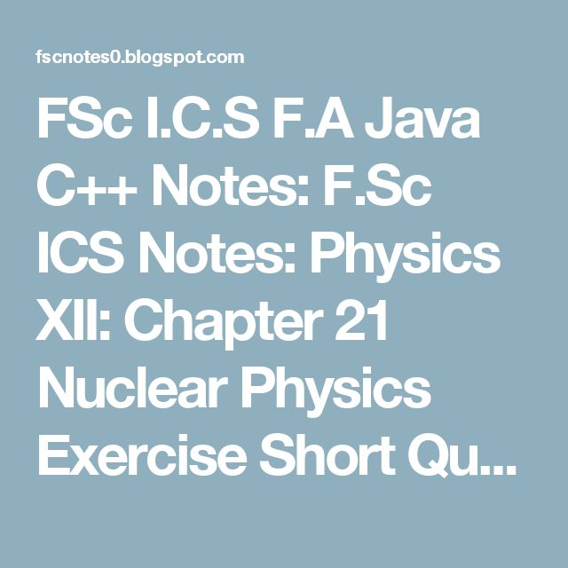 FSc I.C.S F.A Java C++ Notes: F.Sc ICS Notes: Physics XII: Chapter 21 Nuclear Physics Exercise Short Questions: