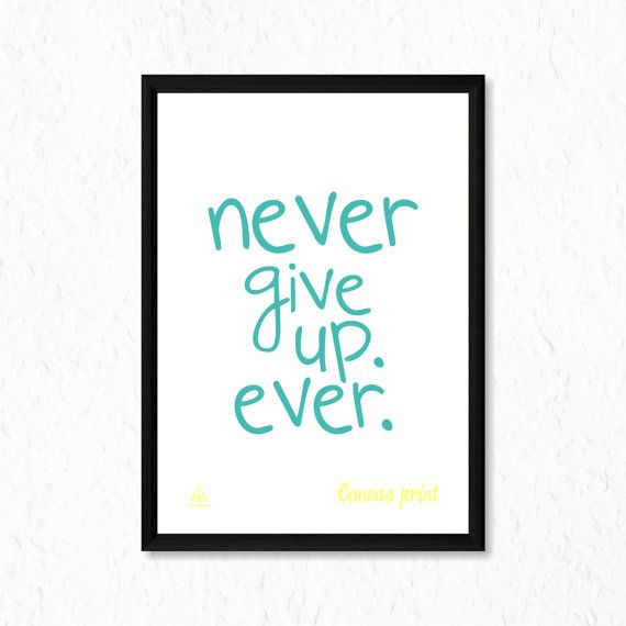 Motivational Canvas Print ''Never Give Up. Ever.'' by decalplaza, $17.99